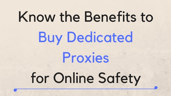 Know the Benefits to Buy Dedicated Proxies for Online Safety - Microleaves